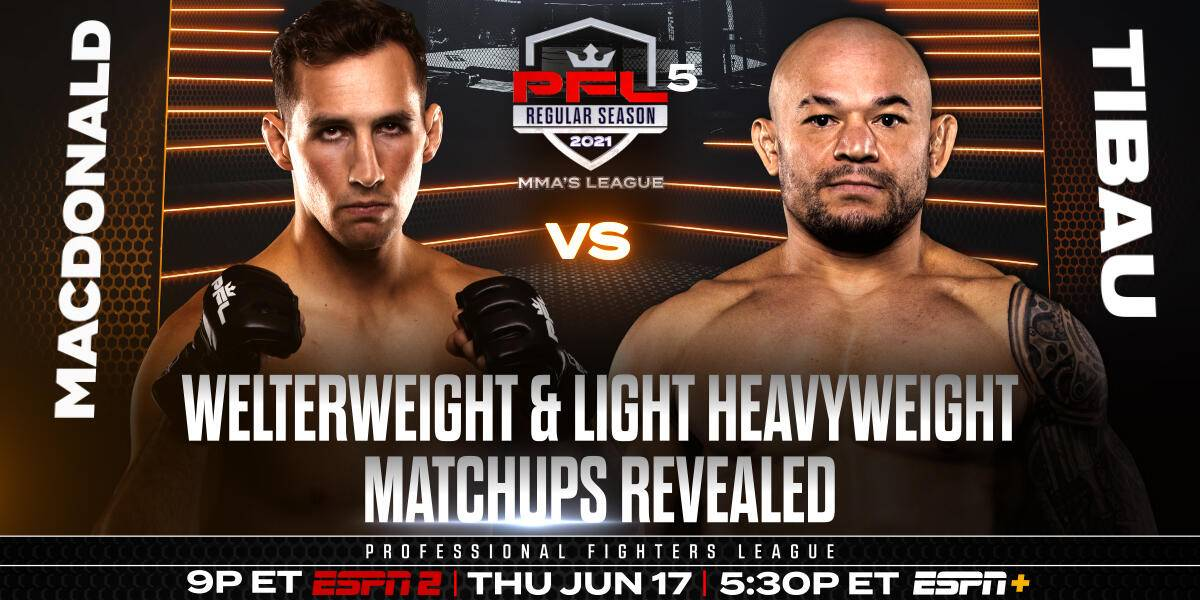 PROFESSIONAL FIGHTERS LEAGUE ANNOUNCES FINAL REGULAR SEASON MATCHUPS FOR WELTERWEIGHTS AND LIGHT HEAVYWEIGHTS ON JUNE 17