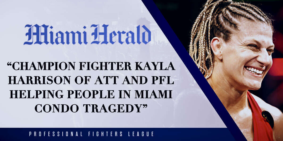 Champion fighter Kayla Harrison of ATT and PFL helping people in Miami condo tragedy
