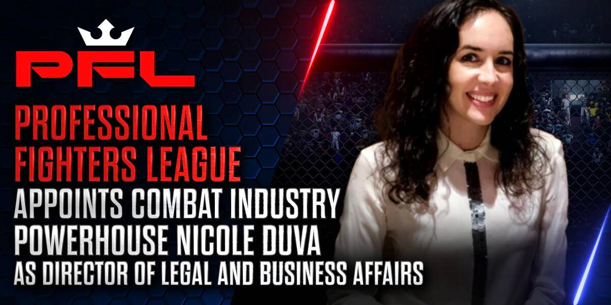 PROFESSIONAL FIGHTERS LEAGUE APPOINTS COMBAT INDUSTRY POWERHOUSE NICOLE DUVA AS DIRECTOR OF LEGAL AND BUSINESS AFFAIRS
