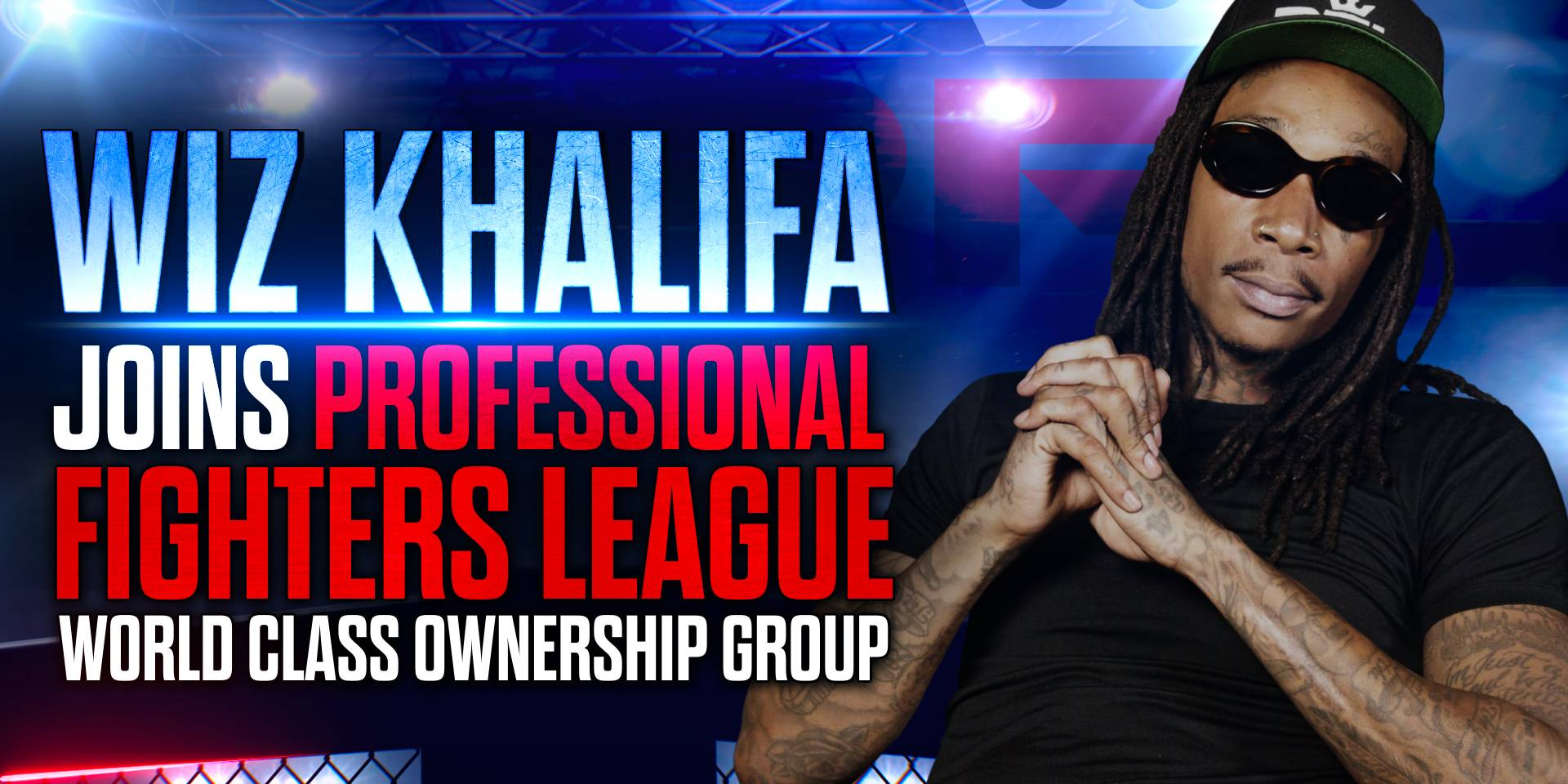 WIZ KHALIFA JOINS PROFESSIONAL FIGHTERS LEAGUE WORLD CLASS OWNERSHIP GROUP