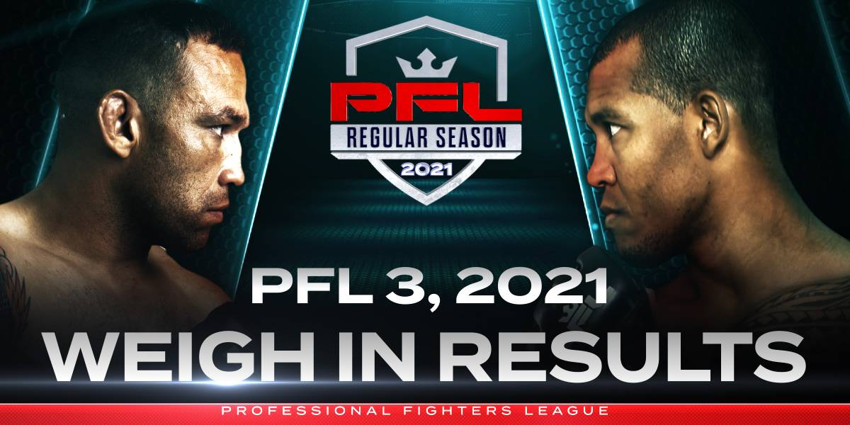 PFL 3, 2021: Weigh In Results